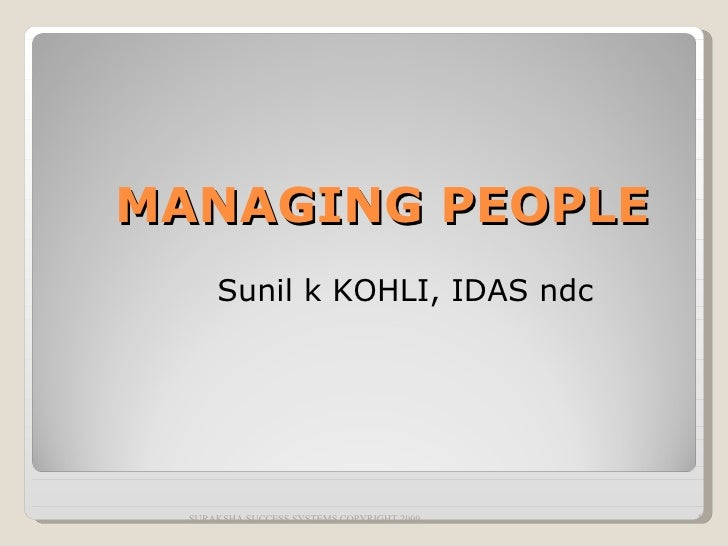 MANAGING PEOPLE <ul><ul><li>Sunil k KOHLI, IDAS ndc </li></ul></ul>SURAKSHA SUCCESS SYSTEMS COPYRIGHT 2009