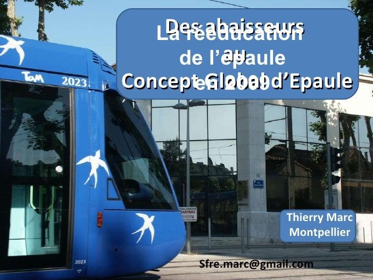 Des abaisseurs  au  Concept Global d'Epaule Thierry Marc Montpellier [email_address] La rééducation  de l'épaule en 2009
