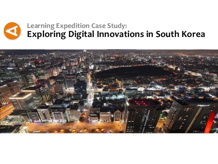 Learning Expedition Case Study:Exploring Digital Innovations in South Korea