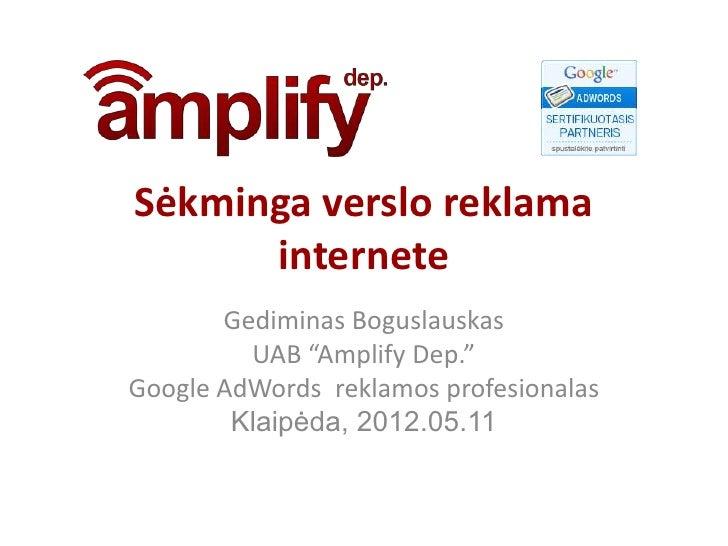 """Sėkminga verslo reklama      internete       Gediminas Boguslauskas         UAB """"Amplify Dep.""""Google AdWords reklamos prof..."""
