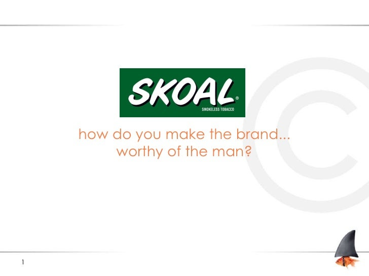 how do you make the brand... worthy of the man?