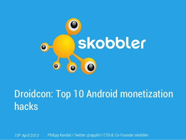 Droidcon: Top 10 Android monetizationhacks10th April 2013   Philipp Kandal / Twitter: @apphil / CTO & Co-Founder skobbler