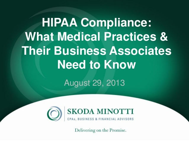 HIPAA Compliance: What Medical Practices & Their Business Associates Need to Know August 29, 2013