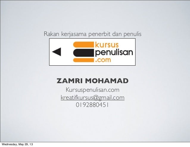 ZAMRI MOHAMADKursuspenulisan.comkreatifkursus@gmail.com0192880451Rakan kerjasama penerbit dan penulisWednesday, May 29, 13