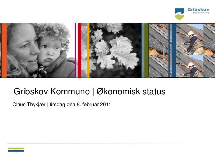    Gribskov Kommune | Økonomisk statusClaus Thykjær | tirsdag den 8. februar 2011        