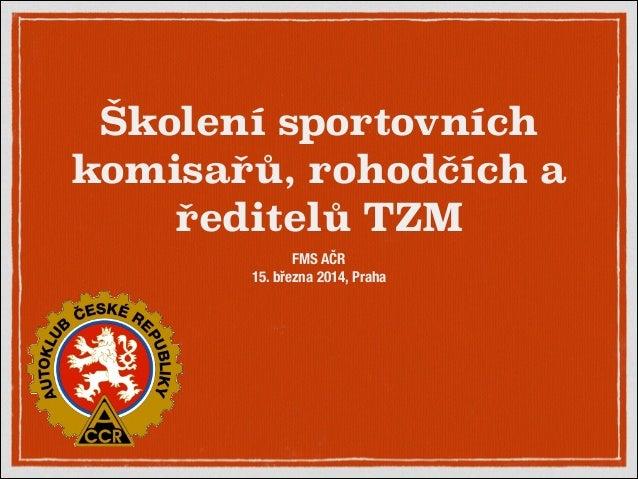 Školení sportovních komisařů, rohodčích a ředitelů TZM FMS AČR 15. března 2014, Praha