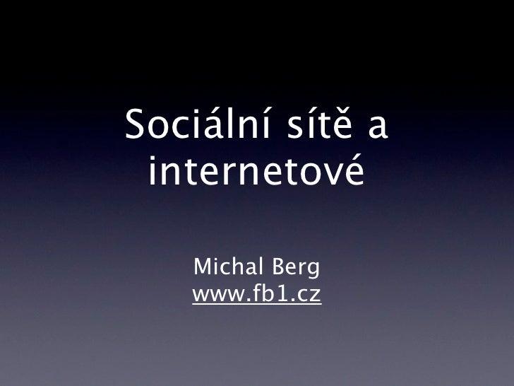 Sociální sítě a  internetové     Michal Berg    www.fb1.cz