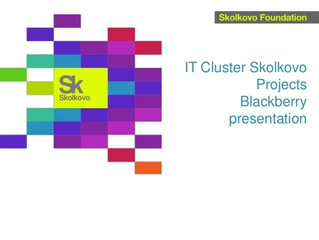 IT Cluster SkolkovoProjectsBlackberrypresentation