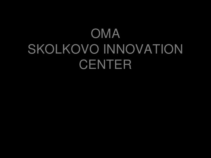 OMASKOLKOVO INNOVATIONCENTER<br />