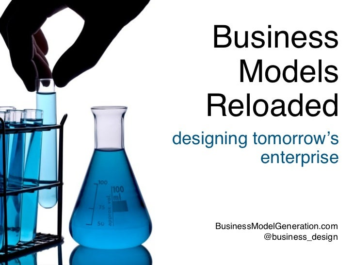 Business      Models    Reloadeddesigning tomorrow's           enterprise     BusinessModelGeneration.com               @b...