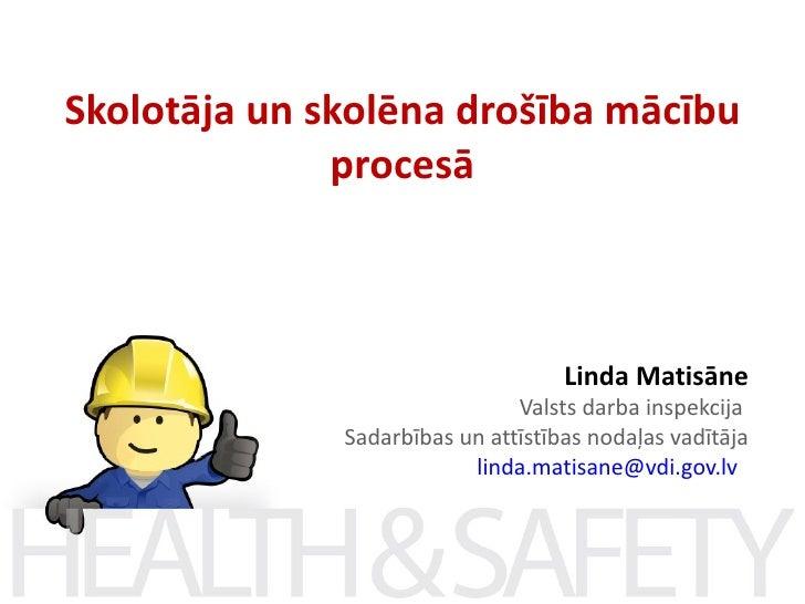 Skolotāja un skolēna drošība mācību              procesā                                    Linda Matisāne                ...