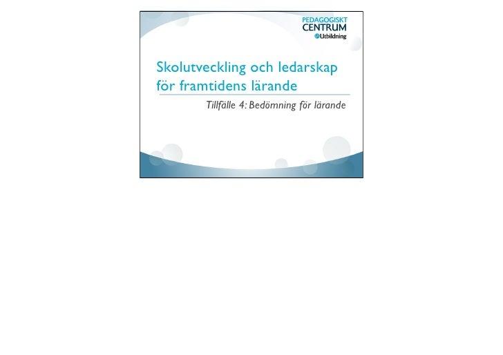 Skolutveckling och ledarskapför framtidens lärande       Tillfälle 4: Bedömning för lärande