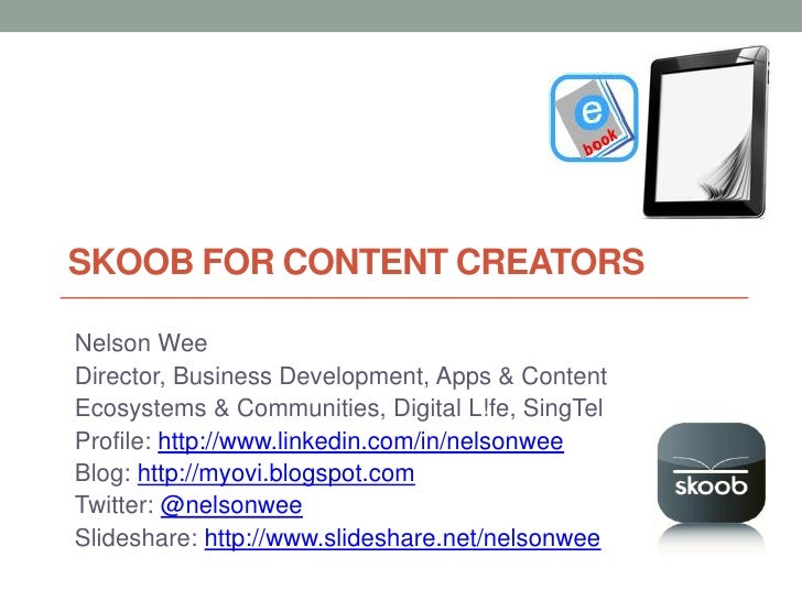 SKOOB FOR CONTENT CREATORSNelson WeeDirector, Business Development, Apps & ContentEcosystems & Communities, Digital L!fe, ...