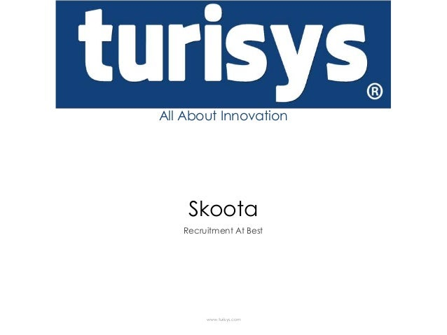 All About Innovation  Skoota Recruitment At Best  www.turisys.com