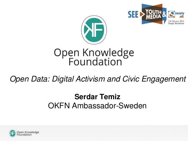 Open Data: Digital Activism and Civic Engagement Serdar Temiz  OKFN Ambassador-Sweden
