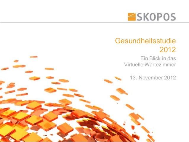 Gesundheitsstudie            2012          Ein Blick in das  Virtuelle Wartezimmer    13. November 2012