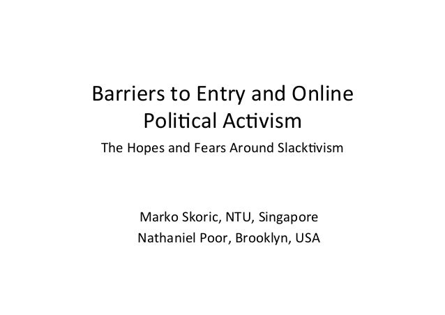 Barriers	  to	  Entry	  and	  Online	  Poli1cal	  Ac1vism	  The	  Hopes	  and	  Fears	  Around	  Slack1vism	  Marko	  Skor...
