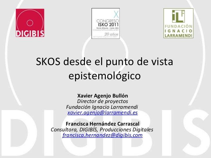 SKOS desde el punto de vista epistemológico Xavier Agenjo Bullón Director de proyectos Fundación Ignacio Larramendi   [ema...