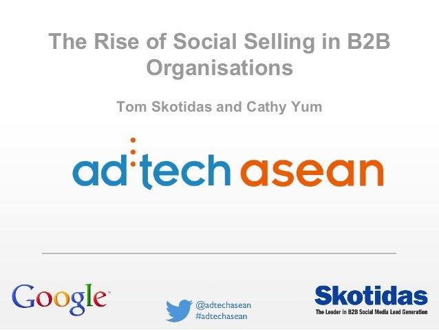 The Rise of Social Selling in B2B Organisations Tom Skotidas and Cathy Yum