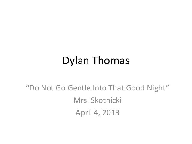 "Dylan Thomas""Do Not Go Gentle Into That Good Night""Mrs. SkotnickiApril 4, 2013"