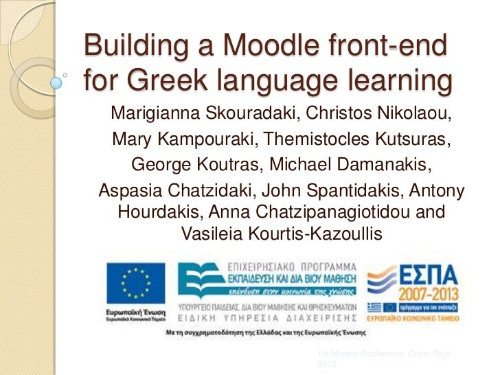 Building a Moodle front-endfor Greek language learning  Marigianna Skouradaki, Christos Nikolaou,  Mary Kampouraki, Themis...