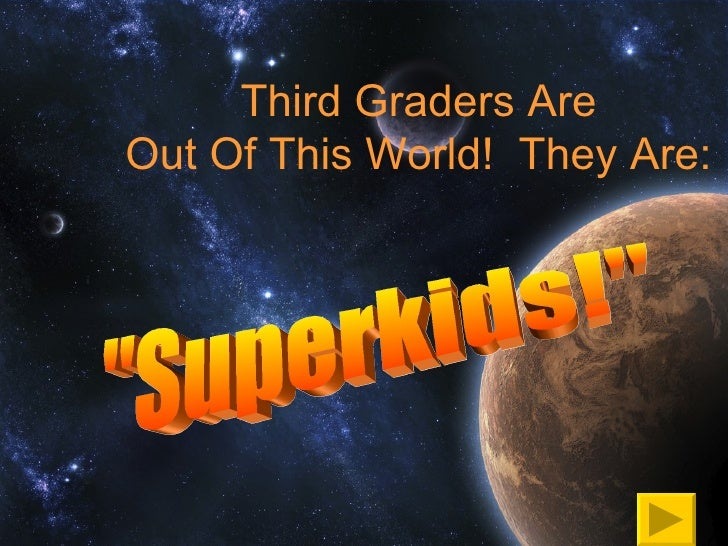 Third Graders Are Out Of This World! They Are:
