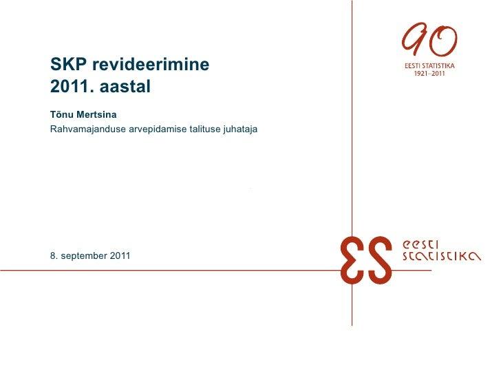 SKP revideerimine  2011. aastal Tõnu Mertsina Rahvamajanduse arvepidamise talituse juhataja 8. september 2011