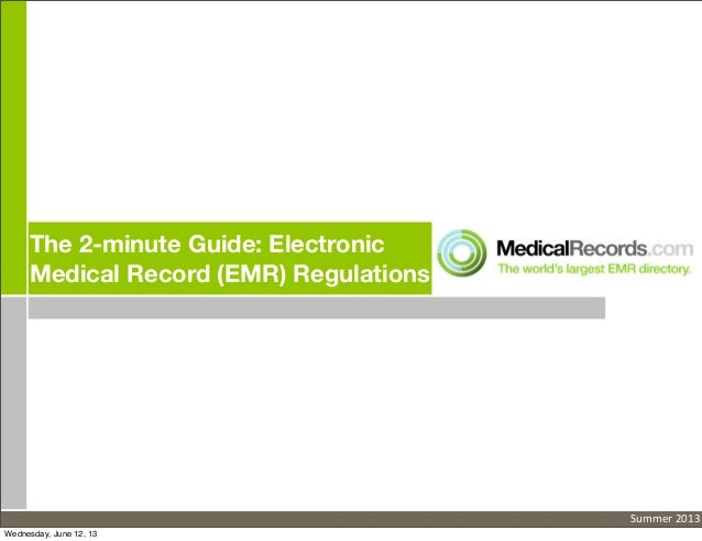 The 2-minute Guide: ElectronicMedical Record (EMR) RegulationsSummer 2013Wednesday, June 12, 13