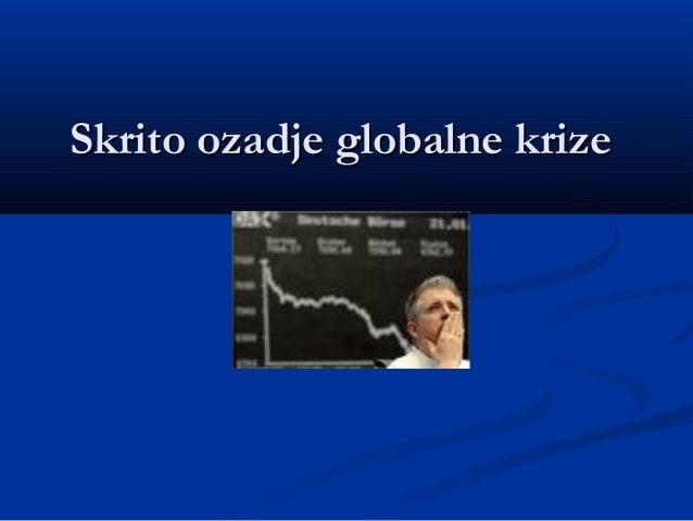 Skrito ozadje globalne krizeSkrito ozadje globalne krize