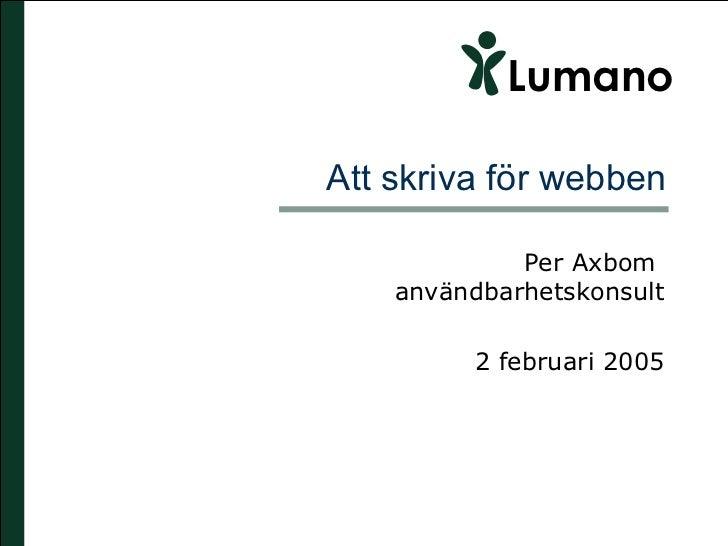 Att skriva för webben Per Axbom  användbarhetskonsult 2 februari 2005