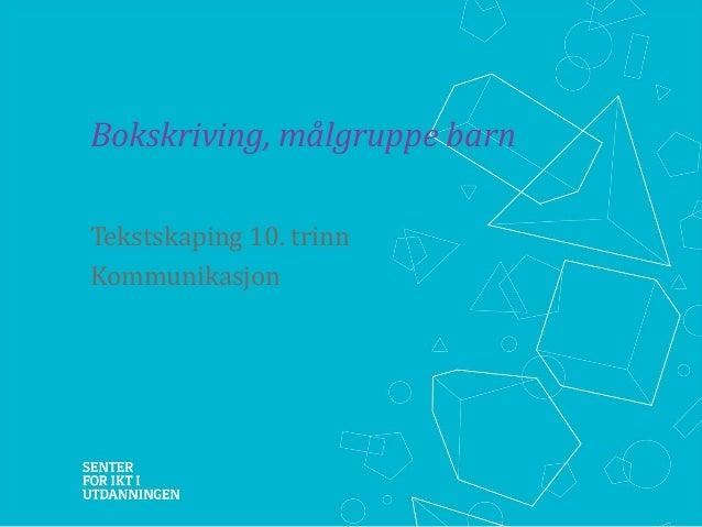 Bokskriving, målgruppe barn Tekstskaping 10. trinn Kommunikasjon