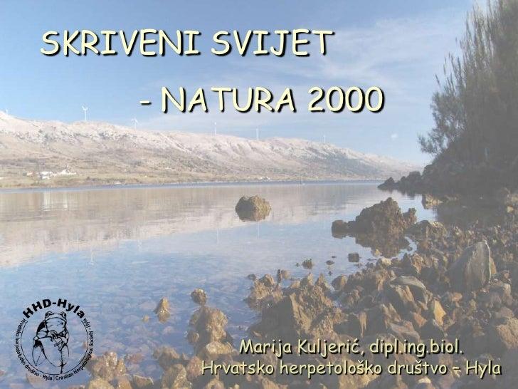 SKRIVENI SVIJET     - NATURA 2000            Marija Kuljerić, dipl.ing.biol.        Hrvatsko herpetološko društvo – Hyla