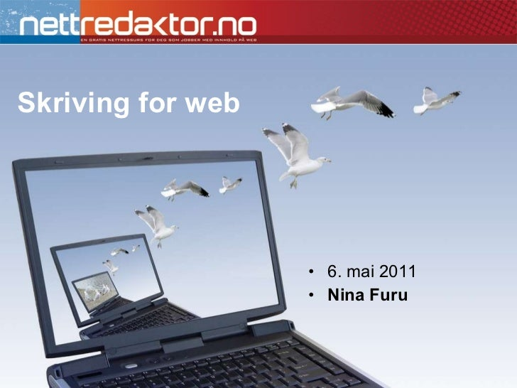Skriving for web <ul><li>6. mai 2011 </li></ul><ul><li>Nina Furu </li></ul>