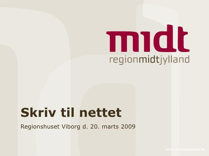 Skriv til nettet Regionshuset Viborg d. 20. marts 2009