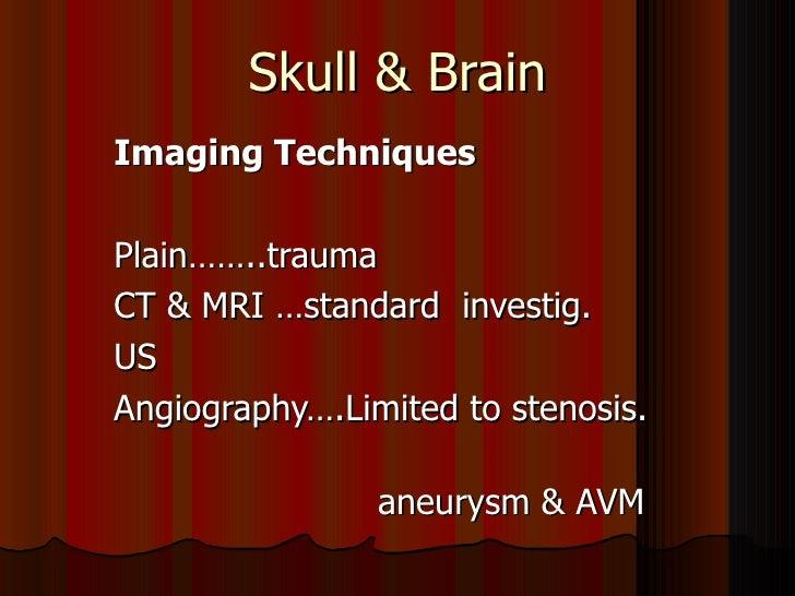 Skull & Brain Imaging Techniques Plain……..trauma  CT & MRI …standard  investig. US Angiography….Limited to stenosis.  aneu...