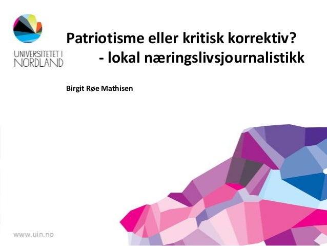 Patriotisme eller kritisk korrektiv? - lokal næringslivsjournalistikk Birgit Røe Mathisen