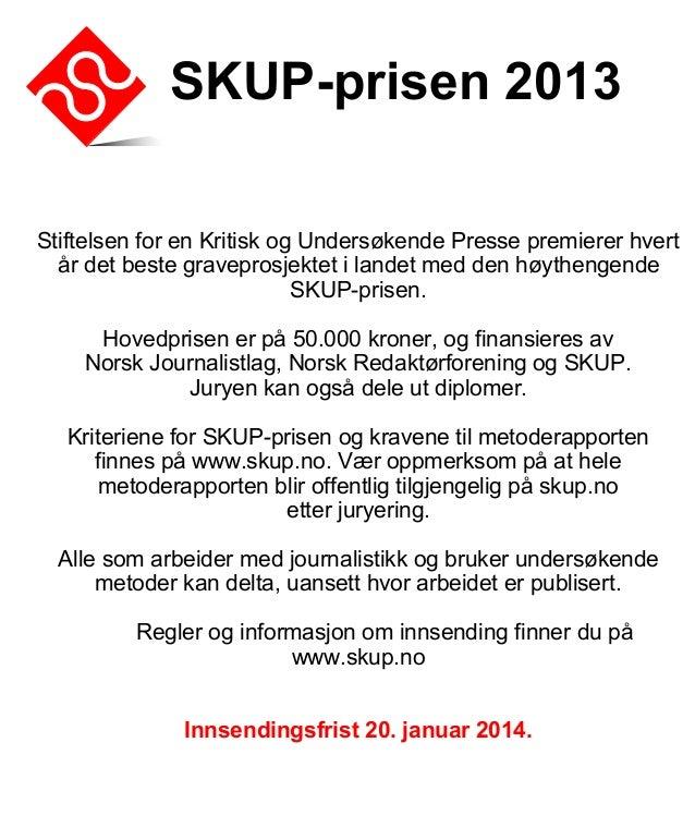 SKUP-prisen 2013 Stiftelsen for en Kritisk og Undersøkende Presse premierer hvert år det beste graveprosjektet i landet me...