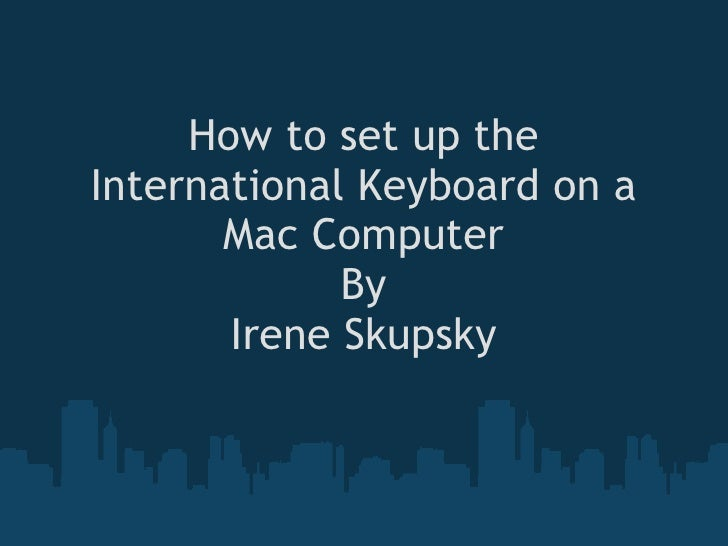 How to set up the International Keyboard on a Mac Computer By Irene Skupsky