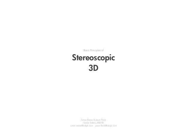 Basic Principles of Stereoscopic 3D Simon Reeve & Jason Flock Senior Editors, BSKYB simon.reeve@bskyb.com jason.flock@bsky...