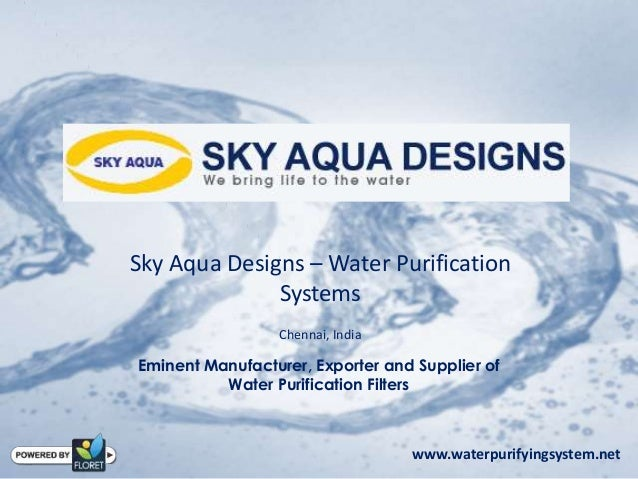 Sky Aqua Designs – Water PurificationSystemsChennai, IndiaEminent Manufacturer, Exporter and Supplier ofWater Purification...