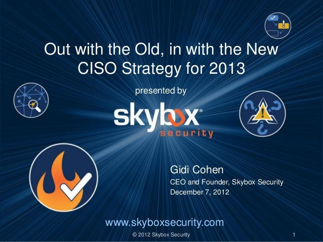 Out with the Old, in with the New    CISO Strategy for 2013             presented by                           Gidi Cohen ...