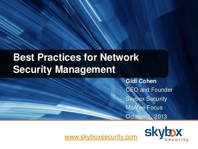 Best Practices for Network Security Management Gidi Cohen CEO and Founder Skybox Security McAfee Focus October 1, 2013 www...