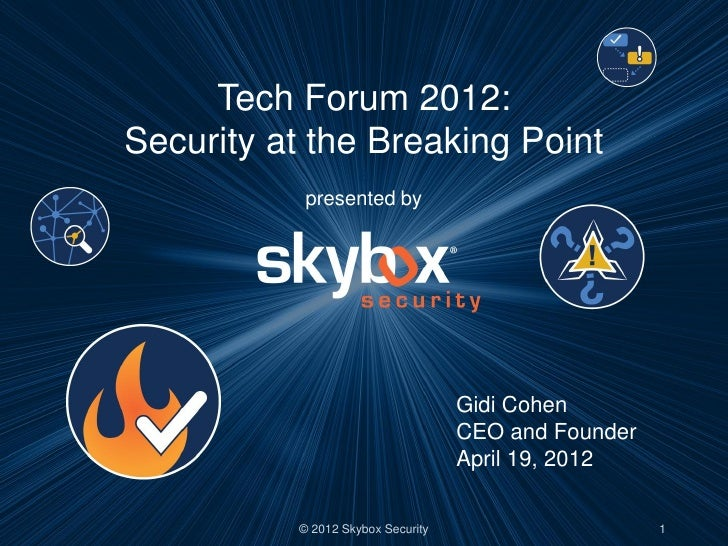 Tech Forum 2012:Security at the Breaking Point                a           presented by                                   G...