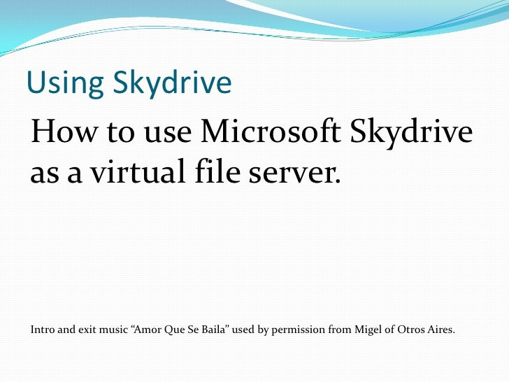 "Using Skydrive<br />How to use Microsoft Skydrive as a virtual file server.<br />Intro and exit music ""Amor Que Se Baila"" ..."