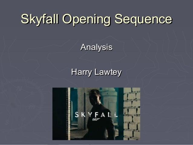 Skyfall Opening SequenceSkyfall Opening Sequence AnalysisAnalysis Harry LawteyHarry Lawtey
