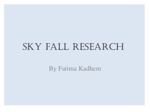 Sky fall Research By Fatima Kadhem