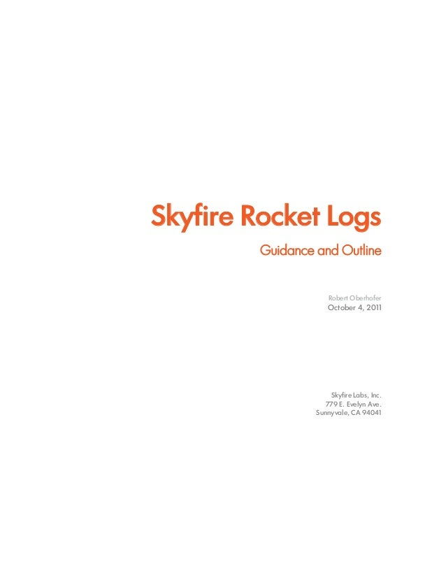 Skyfire Rocket Logs Guidance and Outline Robert Oberhofer October 4, 2011 Skyfire Labs, Inc. 779 E. Evelyn Ave. Sunnyvale,...