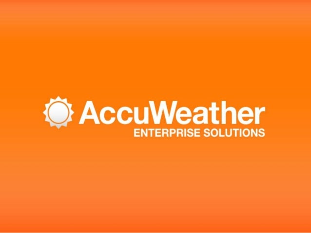 AccuWeather: Global Leadership• The world's leading commercialweather service• Founded in 1962; a growing companyfor over ...