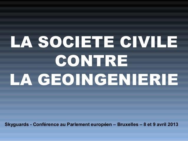 LA SOCIETE CIVILE      CONTRE  LA GEOINGENIERIESkyguards - Conférence au Parlement européen – Bruxelles – 8 et 9 avril 2013