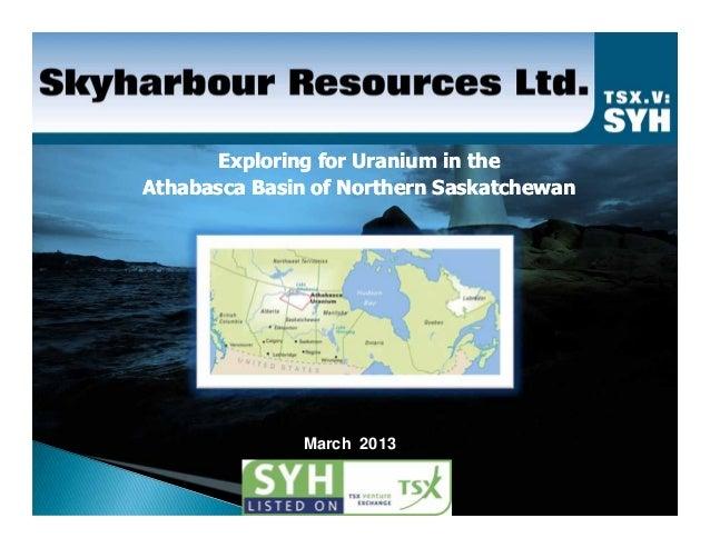 Exploring for Uranium in theAthabasca Basin of Northern Saskatchewan              March 2013